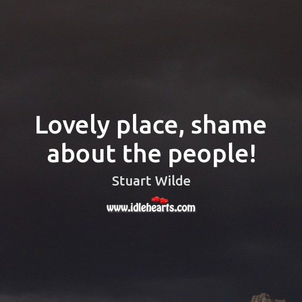 Lovely place, shame about the people! Image