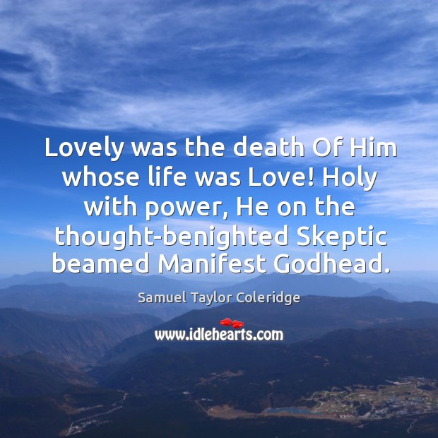 Lovely was the death Of Him whose life was Love! Holy with Image