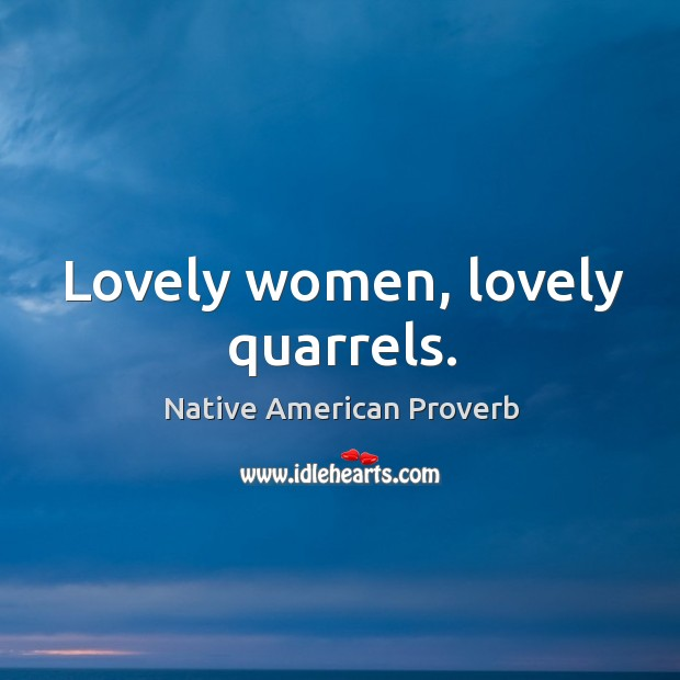 Lovely women, lovely quarrels. Native American Proverbs Image