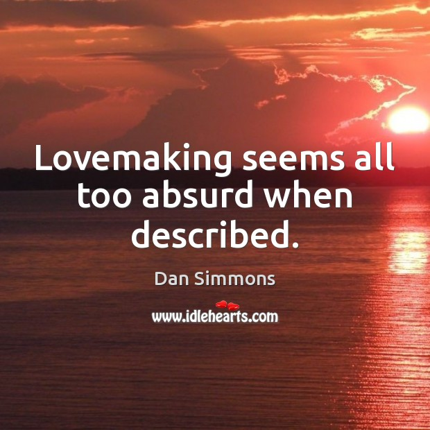 Lovemaking seems all too absurd when described. Image