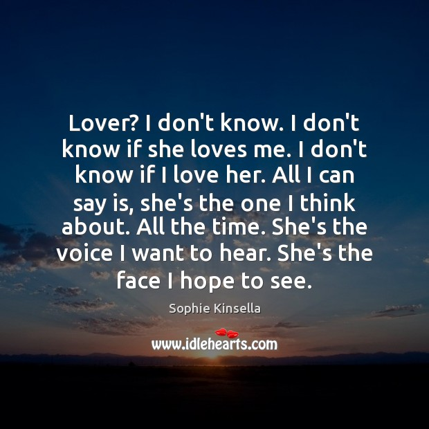 Lover? I don't know. I don't know if she loves me. I Sophie Kinsella Picture Quote