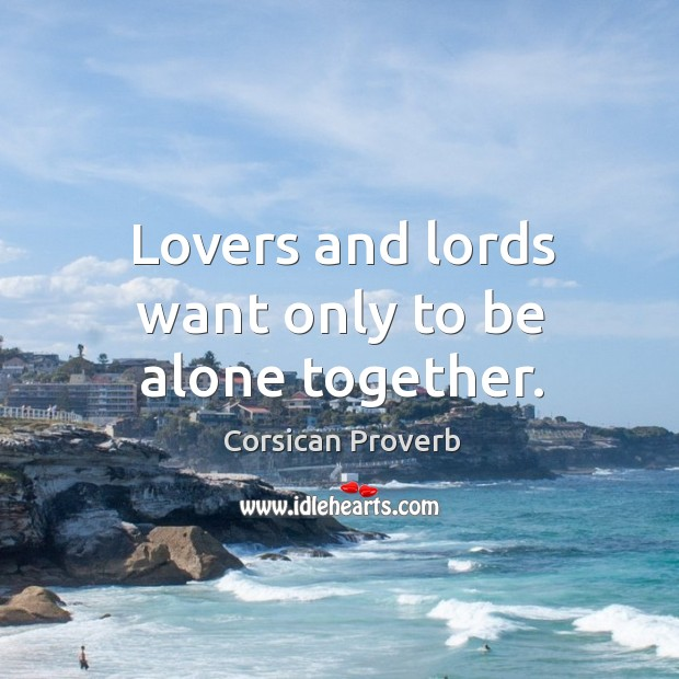 Image, Lovers and lords want only to be alone together.