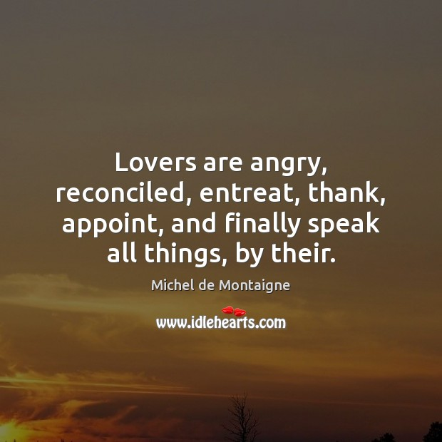 Image, Lovers are angry, reconciled, entreat, thank, appoint, and finally speak all things,