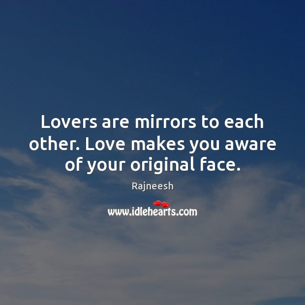 Image, Lovers are mirrors to each other. Love makes you aware of your original face.