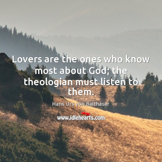 Lovers are the ones who know most about God; the theologian must listen to them. Image