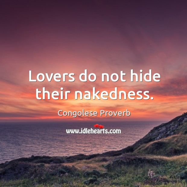 Lovers do not hide their nakedness. Congolese Proverbs Image