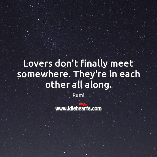 Image, Lovers don't finally meet somewhere. They're in each other all along.