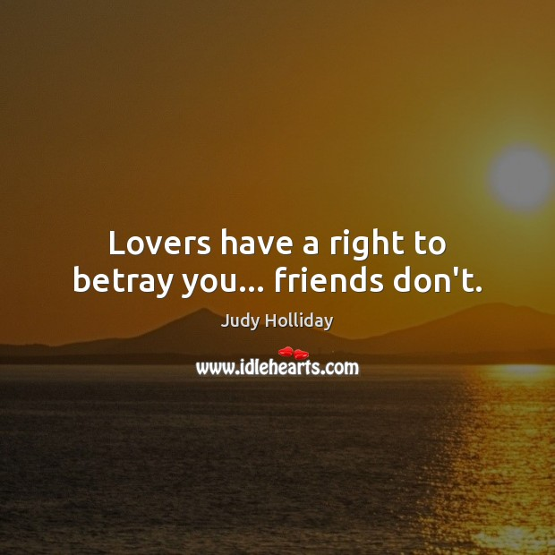 Image, Lovers have a right to betray you… friends don't.