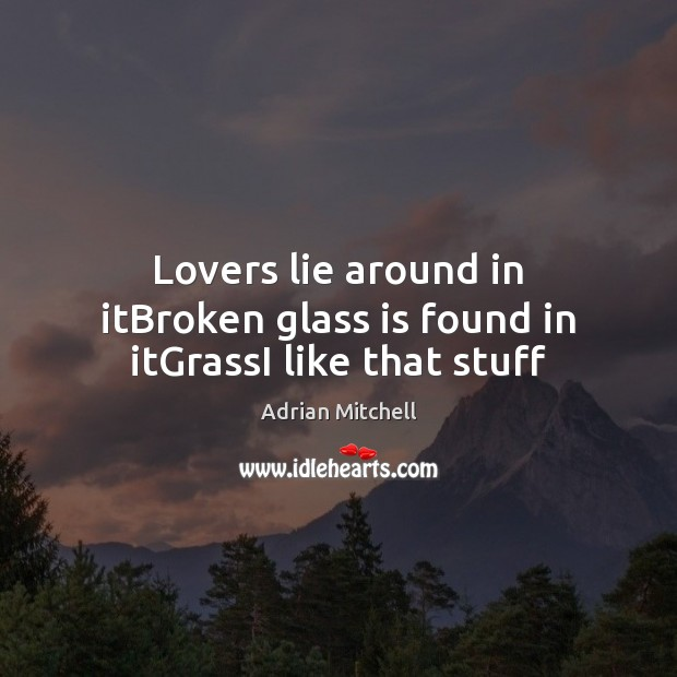 Image, Lovers lie around in itBroken glass is found in itGrassI like that stuff