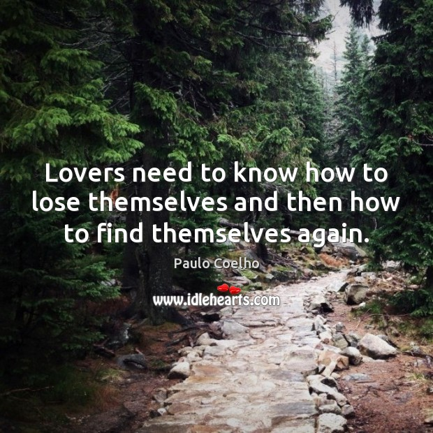 Image, Lovers need to know how to lose themselves and then how to find themselves again.