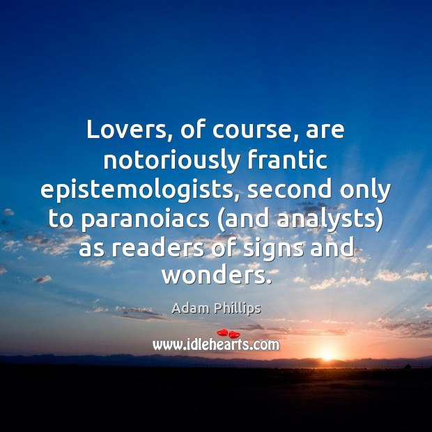 Image, Lovers, of course, are notoriously frantic epistemologists, second only to paranoiacs (and