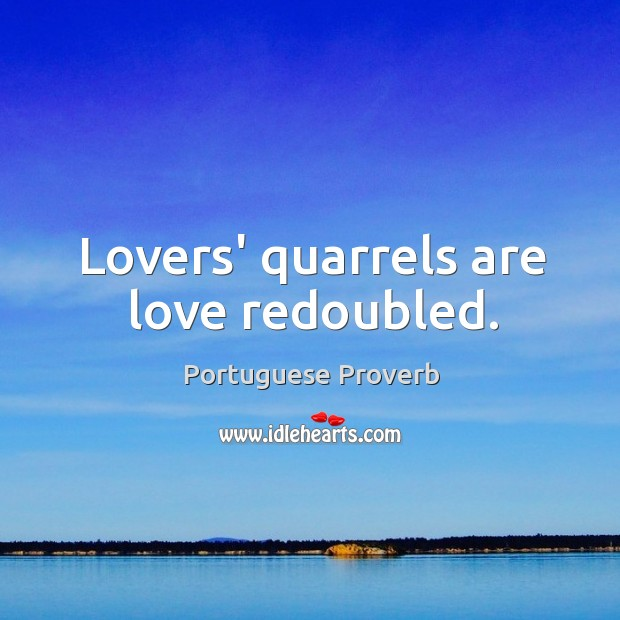 Lovers' quarrels are love redoubled. Image