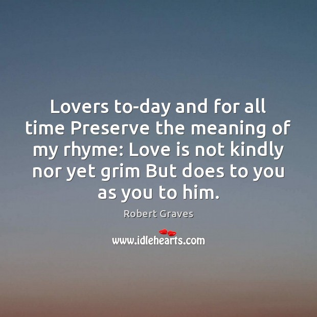 Lovers to-day and for all time Preserve the meaning of my rhyme: Robert Graves Picture Quote