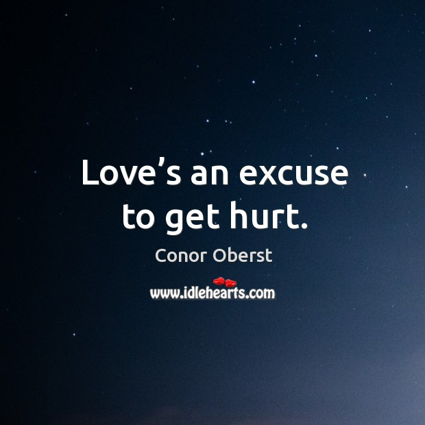 Love's an excuse to get hurt. Image
