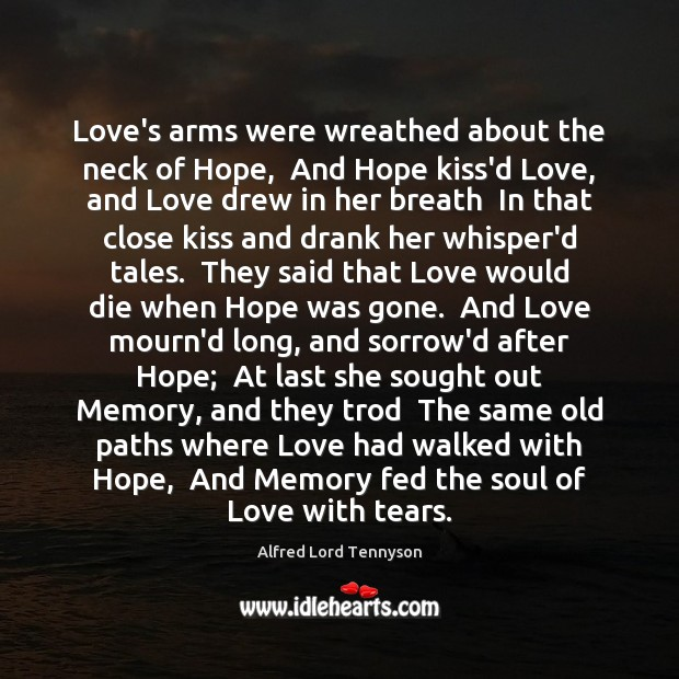 Image, Love's arms were wreathed about the neck of Hope,  And Hope kiss'd