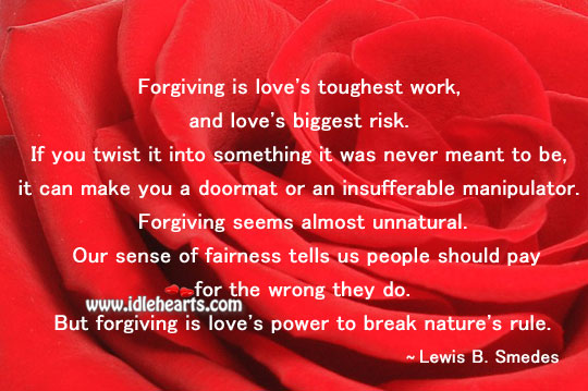 Forgiving is love's toughest work, and love's biggest risk. Forgive Quotes Image