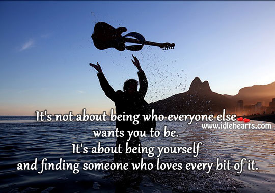 Be You And Find One Who Loves Every Bit Of You
