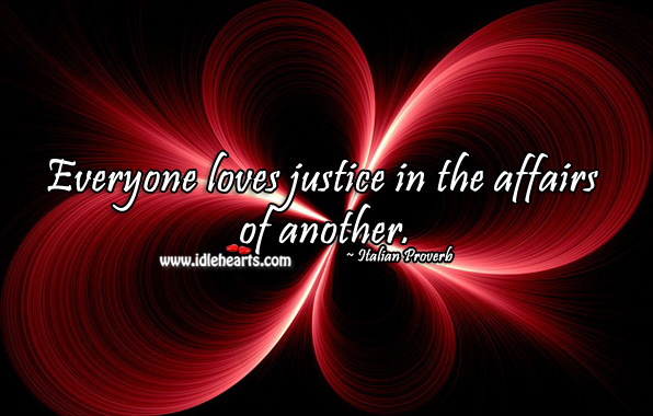 Image, Everyone loves justice in the affairs of another.