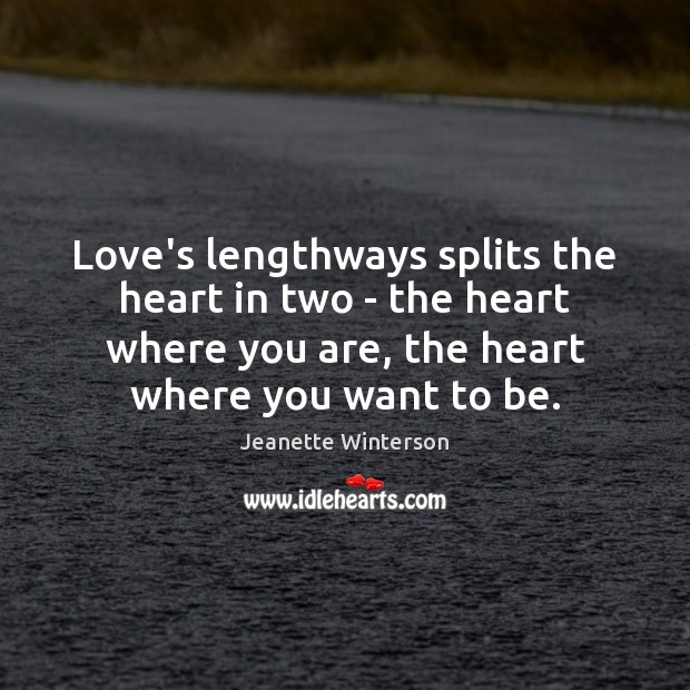 Love's lengthways splits the heart in two – the heart where you Image