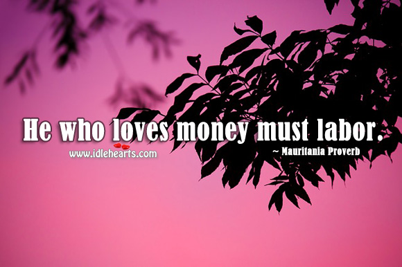 Image, He who loves money must labor.