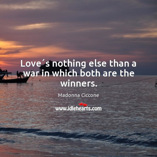 Love´s nothing else than a war in which both are the winners. Madonna Ciccone Picture Quote