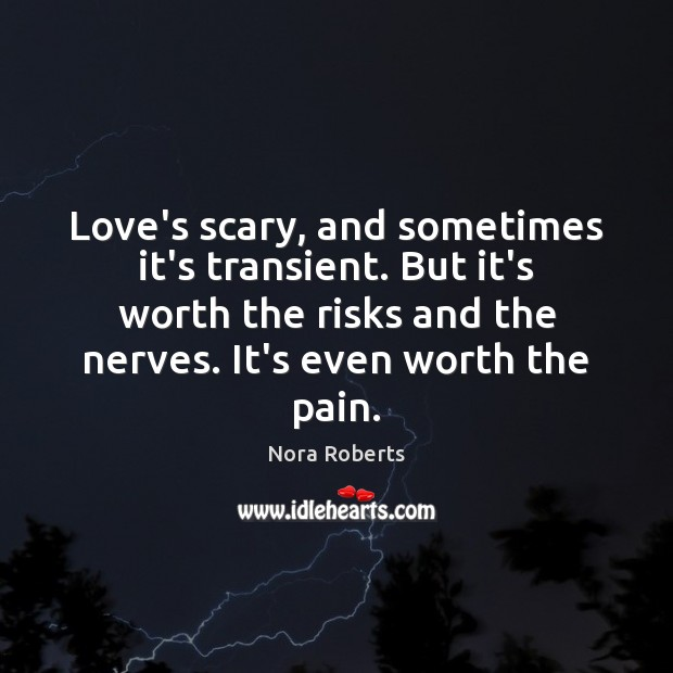 Love's scary, and sometimes it's transient. But it's worth the risks and Image