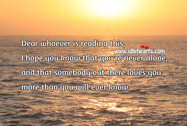 I hope you know that you're never alone Alone Quotes Image