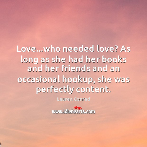 Love…who needed love? As long as she had her books and Lauren Conrad Picture Quote