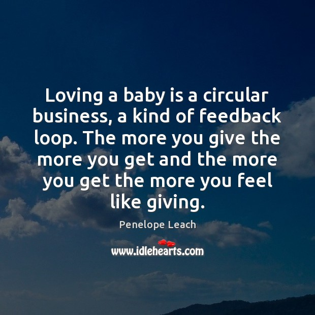 Image, Loving a baby is a circular business, a kind of feedback loop.