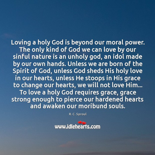 Loving a holy God is beyond our moral power. The only kind Image