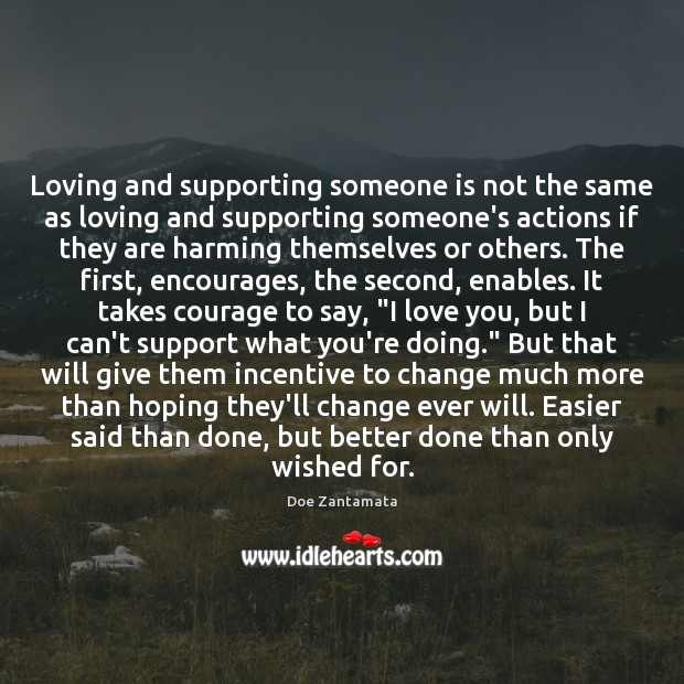 Loving and supporting someone is not the same as loving and supporting someone's actions. Doe Zantamata Picture Quote