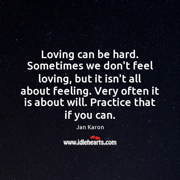 Loving can be hard. Sometimes we don't feel loving, but it isn't Image