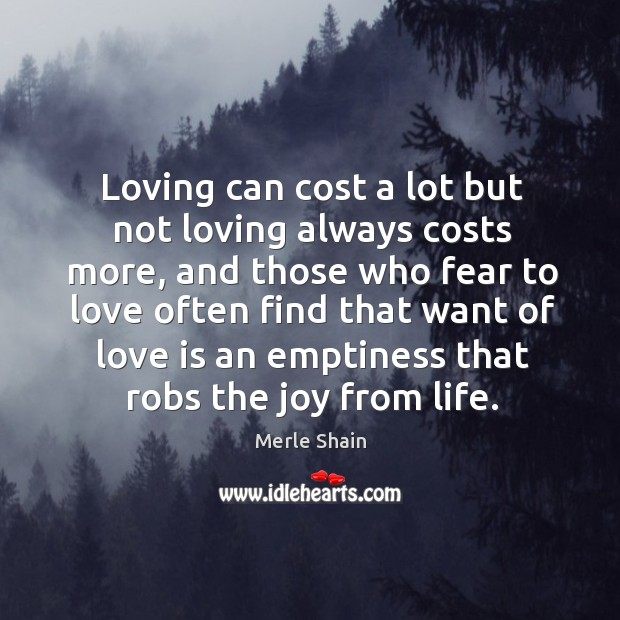 Loving can cost a lot but not loving always costs more Merle Shain Picture Quote