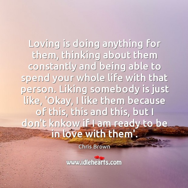 Loving is doing anything for them, thinking about them constantly and being Chris Brown Picture Quote