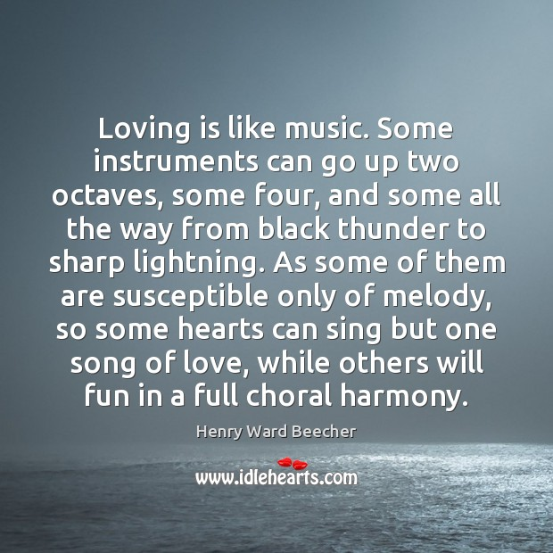 Loving is like music. Some instruments can go up two octaves, some Image