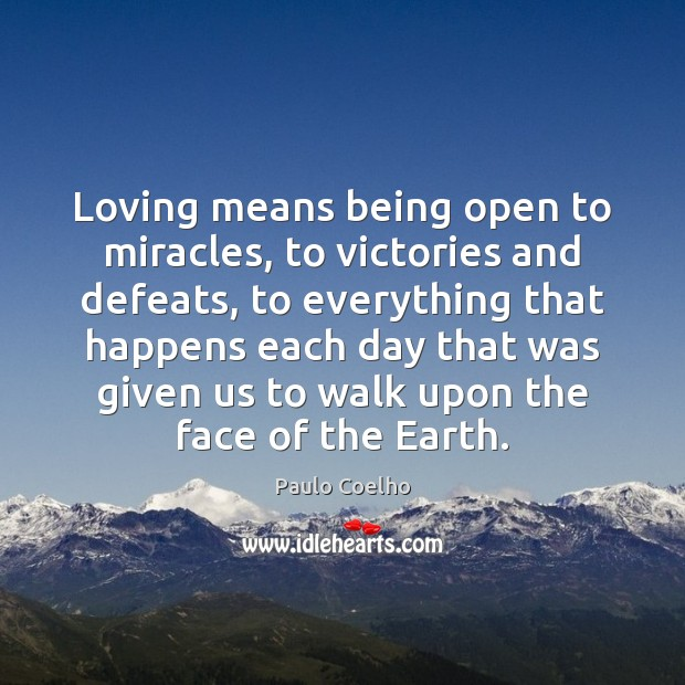 Loving means being open to miracles, to victories and defeats, to everything Paulo Coelho Picture Quote