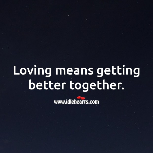Loving means getting better together. Love Quotes Image