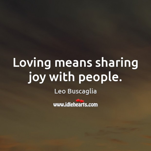 Loving means sharing joy with people. Image