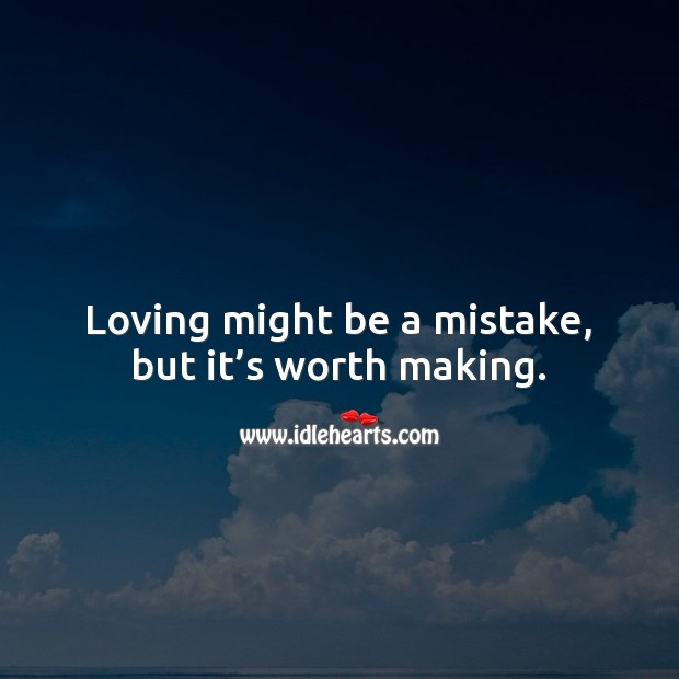 Loving might be a mistake, but it's worth making. Worth Quotes Image