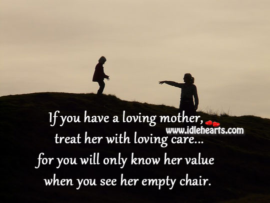 Treat Your Mother With Loving Care.