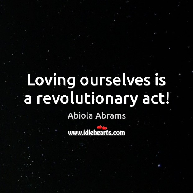 Image, Loving ourselves is a revolutionary act!