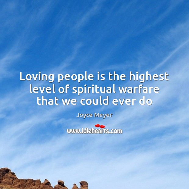 Loving people is the highest level of spiritual warfare that we could ever do Image