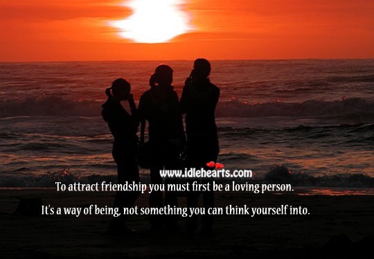 To attract friendship you must first be a loving person. Advice Quotes Image