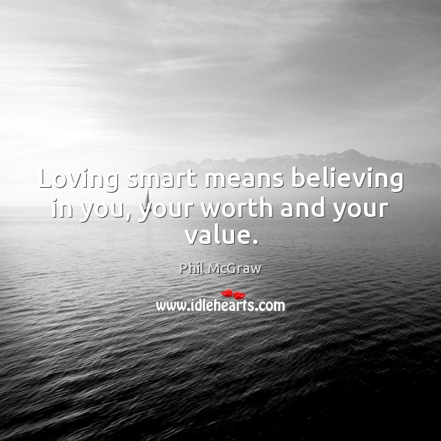 Loving smart means believing in you, your worth and your value. Image