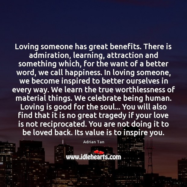 Loving someone has great benefits. There is admiration, learning, attraction and something To Be Loved Quotes Image