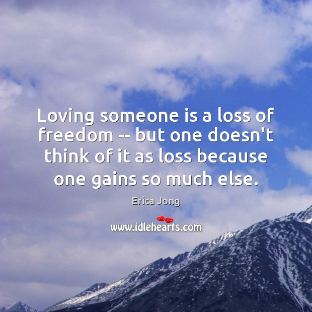 Loving someone is a loss of freedom — but one doesn't think Erica Jong Picture Quote