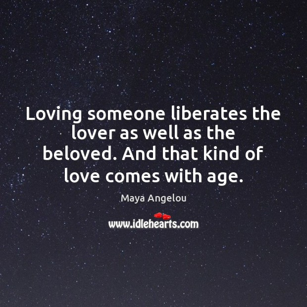 Loving someone liberates the lover as well as the beloved. And that Image