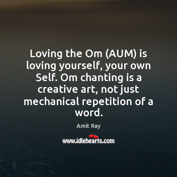 Image, Loving the Om (AUM) is loving yourself, your own Self. Om chanting