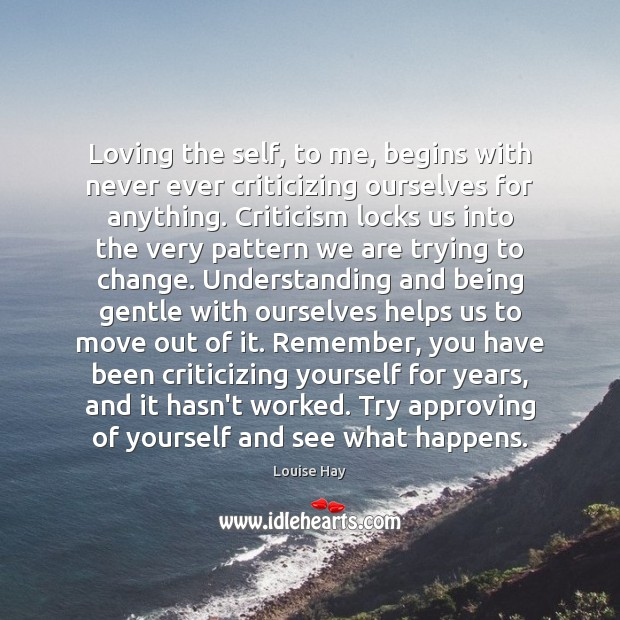 Loving the self, to me, begins with never ever criticizing ourselves for Image