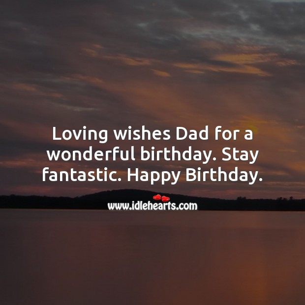 Image, Loving wishes dad for a wonderful birthday. Stay fantastic.